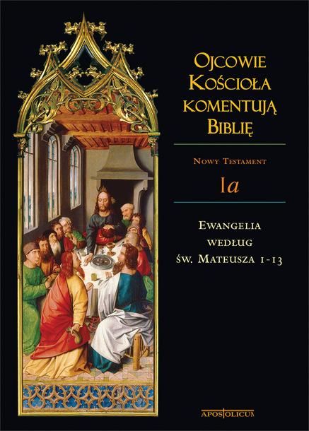Ojcowie Kościoła komentują Biblię - Nowy Testament - Tom Ia - Ewangelia według św. Mateusza 1-13 (1)