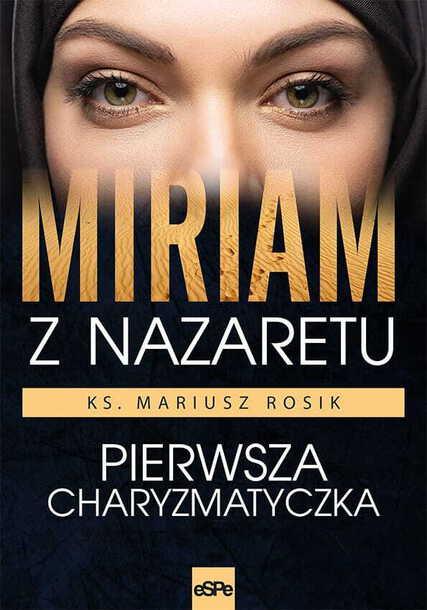 Miriam z Nazaretu. Pierwsza charyzmatyczka. (1)