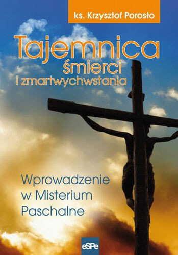 Tajemnica śmierci i zmartwychwstania. Wprowadzenie w misterium paschalne (1)