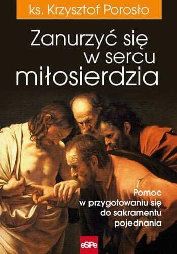 Zanurzyć się w sercu miłosierdzia. Pomoc w przygotowaniu się do sakramentu pojednania (1)
