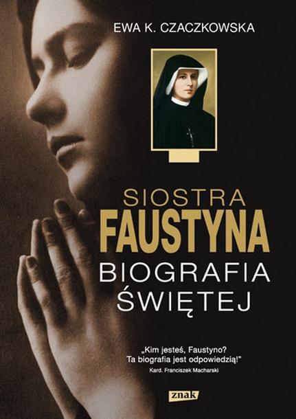 Siostra Faustyna. Biografia świętej (1)