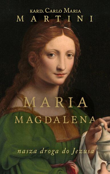 Maria Magdalena. Nasza droga do Jezusa (1)