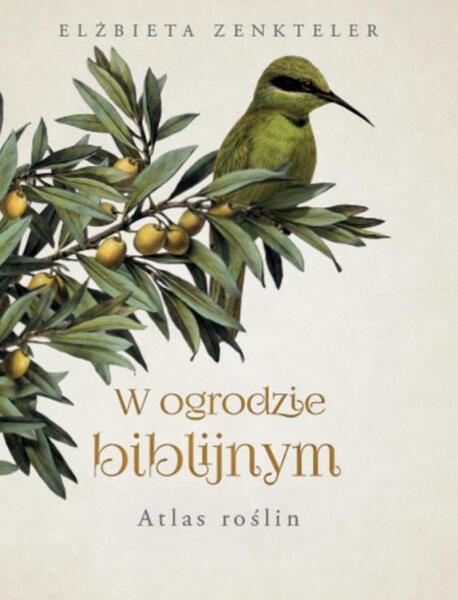 W ogrodzie biblijnym. Atlas roślin (1)