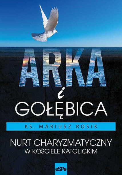 Arka i gołębica. Nurt charyzmatyczny w kościele katolickim (1)